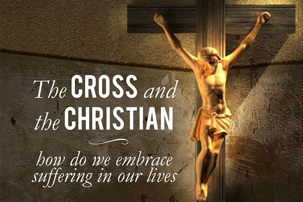The Cross and the Christian: How do we embrace the suffering in our lives?